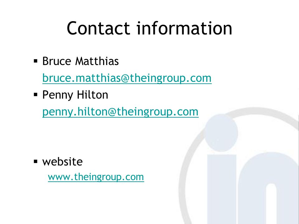 Contact information  Bruce Matthias bruce.matthias@theingroup.com  Penny Hilton penny.hilton@theingroup.com  website www.theingroup.com