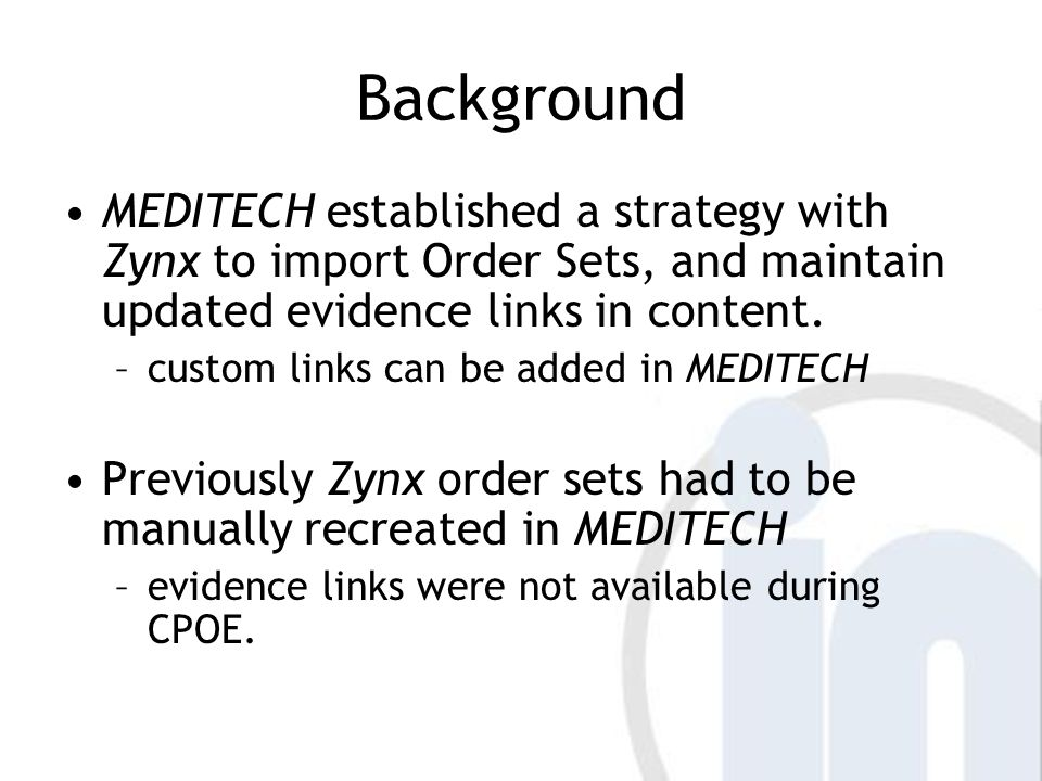Finalizing Content Make final edits based on Subject Matter Expert feedback Scrub order sets for integration –Medication Details (order type required) –Weight/Rate/BSA-based order detail –Override removals –Zynx Vocabulary mapping adjustments