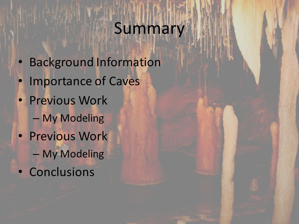 Summary Background Information Importance of Caves Previous Work – My Modeling Previous Work – My Modeling Conclusions