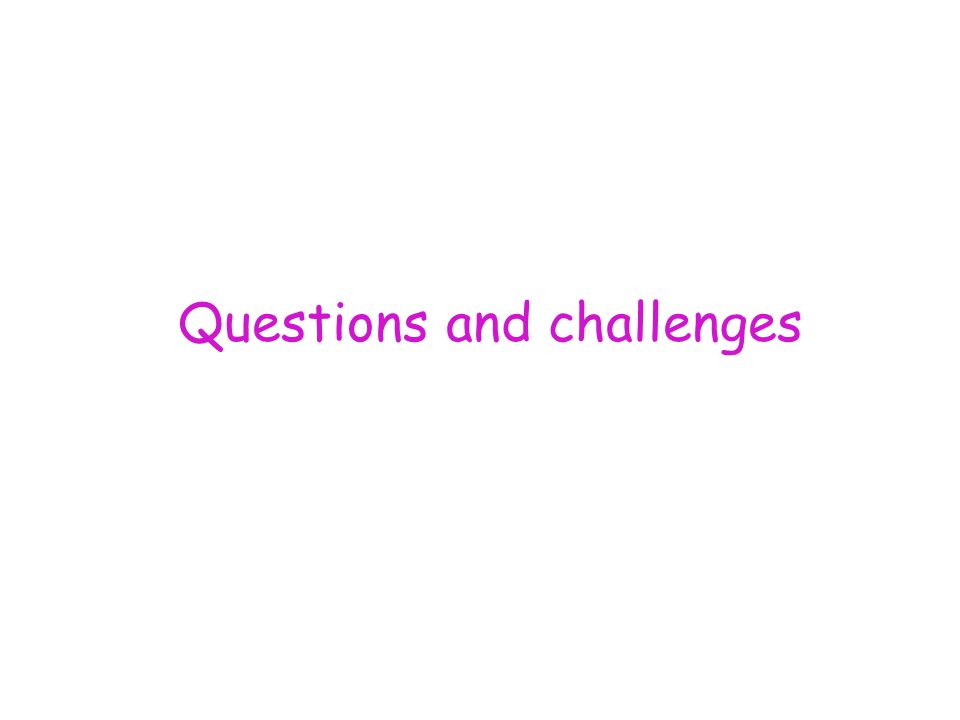 Questions and challenges