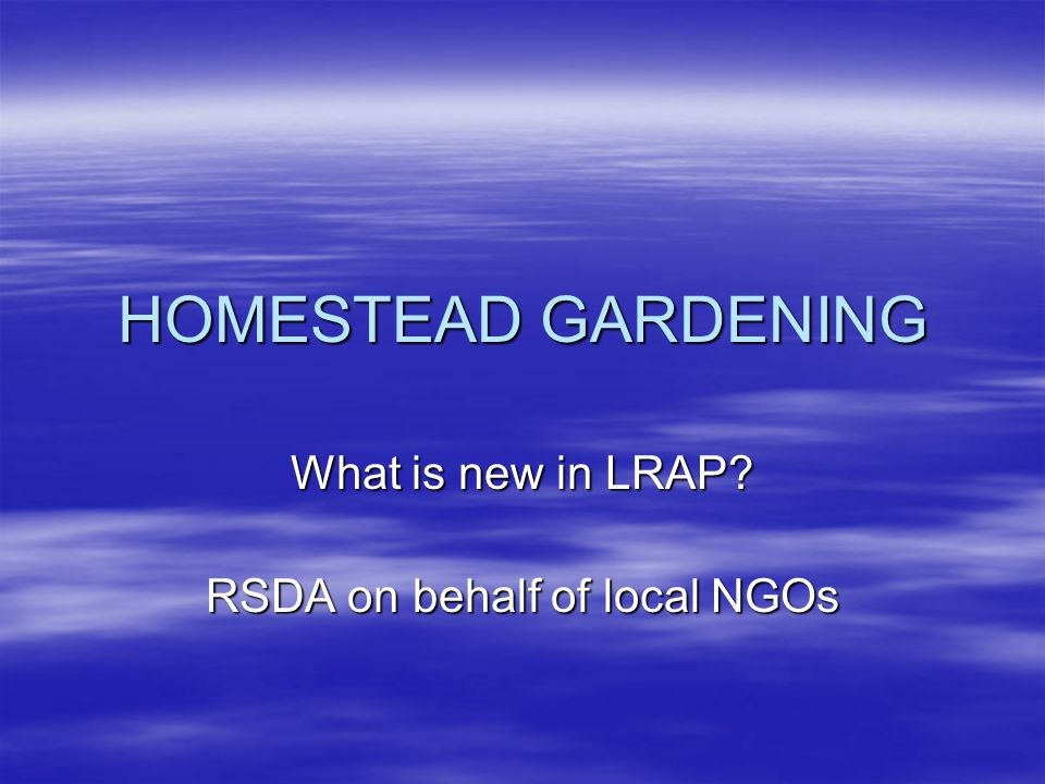 HOMESTEAD GARDENING What is new in LRAP RSDA on behalf of local NGOs
