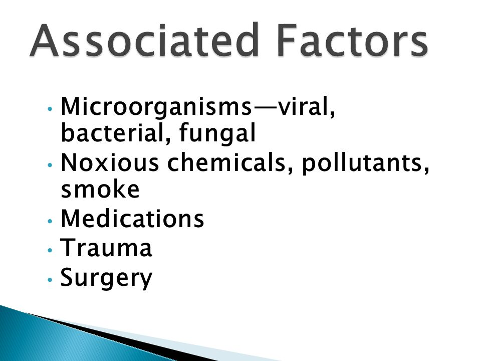 Microorganisms—viral, bacterial, fungal Noxious chemicals, pollutants, smoke Medications Trauma Surgery