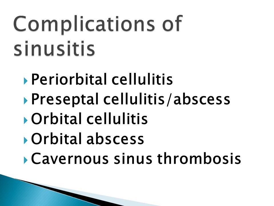  Periorbital cellulitis  Preseptal cellulitis/abscess  Orbital cellulitis  Orbital abscess  Cavernous sinus thrombosis