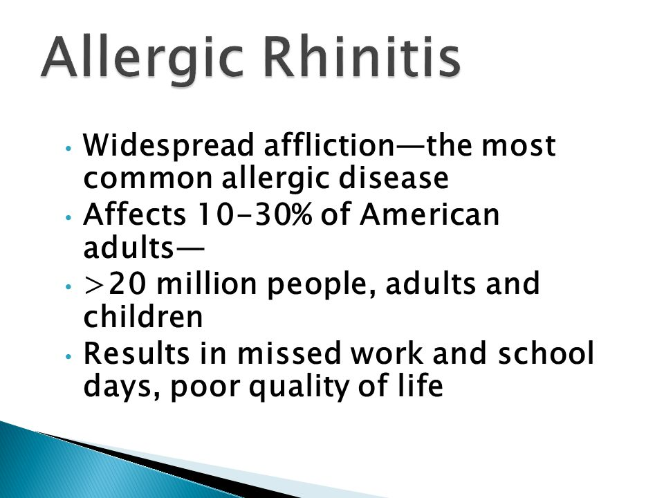 Widespread affliction—the most common allergic disease Affects 10-30% of American adults— >20 million people, adults and children Results in missed wo