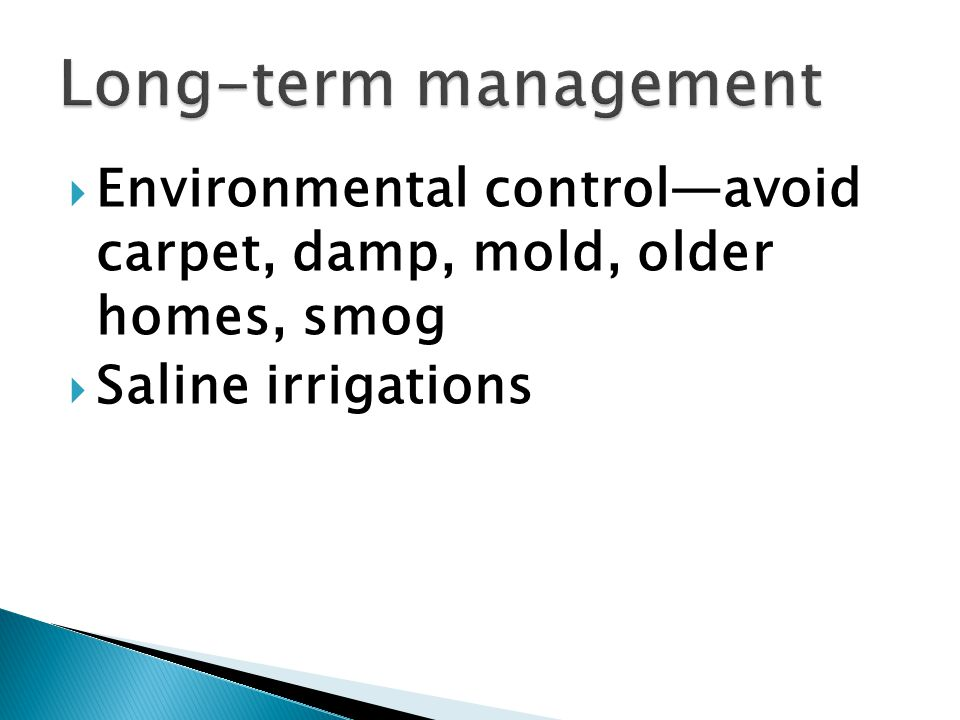  Environmental control—avoid carpet, damp, mold, older homes, smog  Saline irrigations