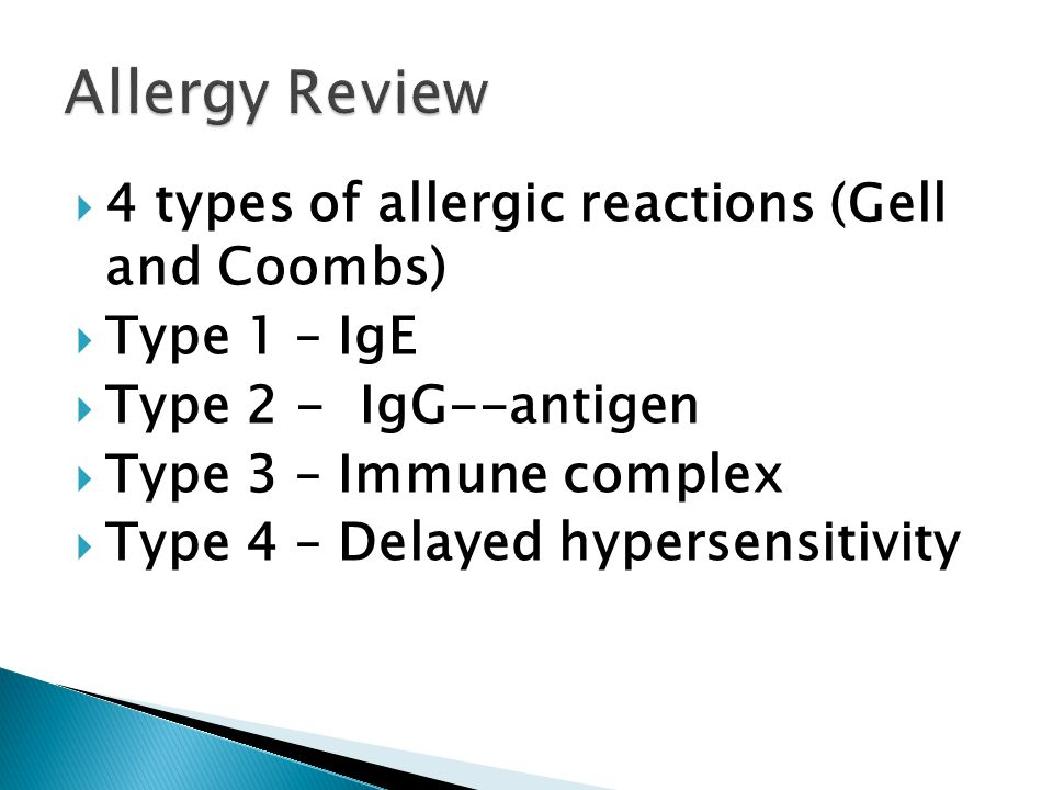  4 types of allergic reactions (Gell and Coombs)  Type 1 – IgE  Type 2 - IgG--antigen  Type 3 – Immune complex  Type 4 – Delayed hypersensitivity