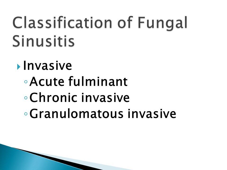  Invasive ◦ Acute fulminant ◦ Chronic invasive ◦ Granulomatous invasive
