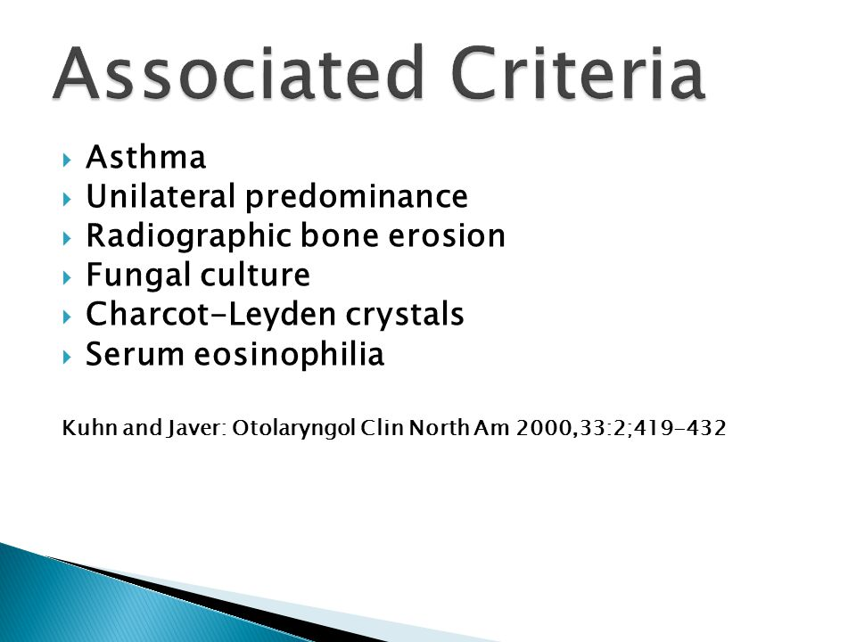  Asthma  Unilateral predominance  Radiographic bone erosion  Fungal culture  Charcot-Leyden crystals  Serum eosinophilia Kuhn and Javer: Otolary