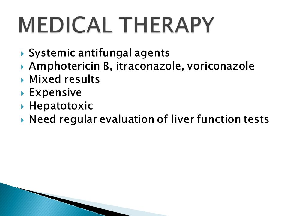  Systemic antifungal agents  Amphotericin B, itraconazole, voriconazole  Mixed results  Expensive  Hepatotoxic  Need regular evaluation of liver