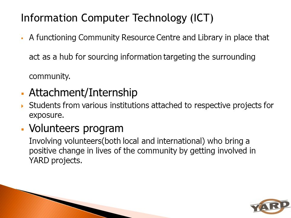 Information Computer Technology (ICT)  A functioning Community Resource Centre and Library in place that act as a hub for sourcing information target