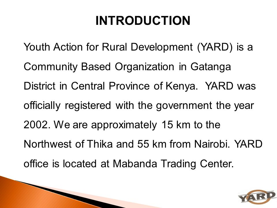 Youth Action for Rural Development (YARD) is a Community Based Organization in Gatanga District in Central Province of Kenya. YARD was officially regi