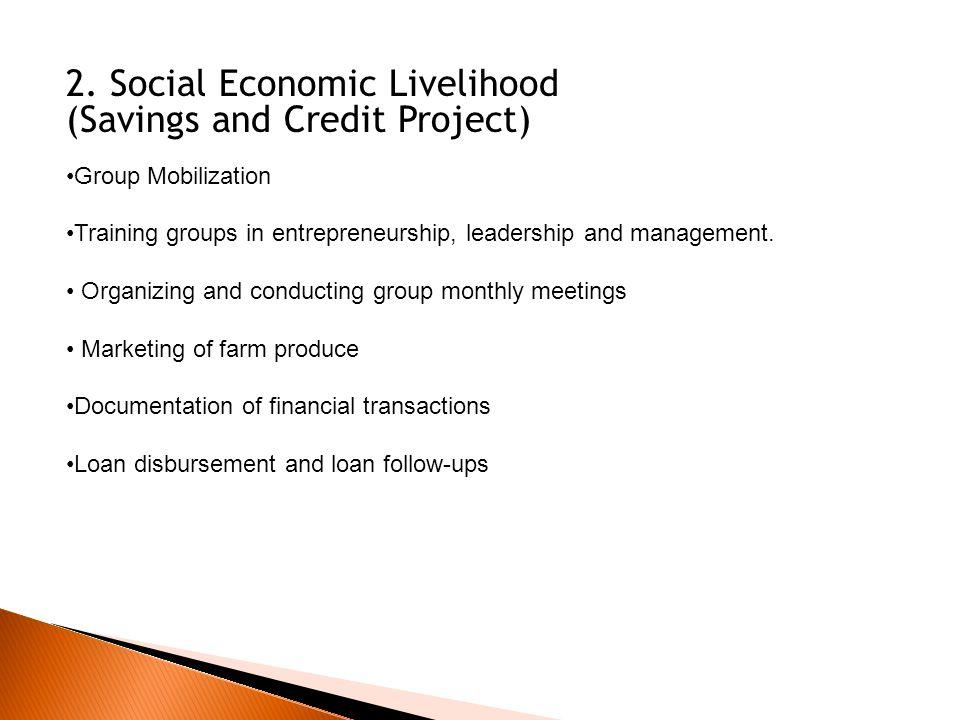 2. Social Economic Livelihood (Savings and Credit Project) Group Mobilization Training groups in entrepreneurship, leadership and management. Organizi