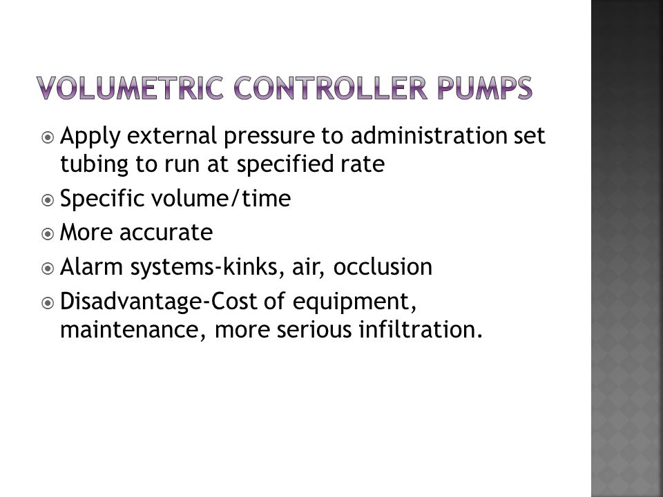  Apply external pressure to administration set tubing to run at specified rate  Specific volume/time  More accurate  Alarm systems-kinks, air, occ