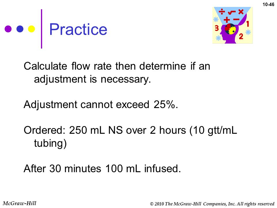 © 2010 The McGraw-Hill Companies, Inc. All rights reserved McGraw-Hill 10-46 Practice Calculate flow rate then determine if an adjustment is necessary