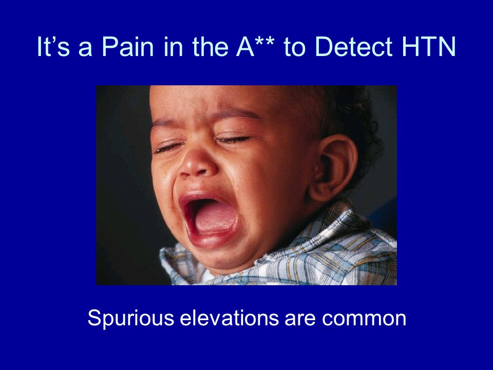 It's a Pain in the A** to Detect HTN Spurious elevations are common