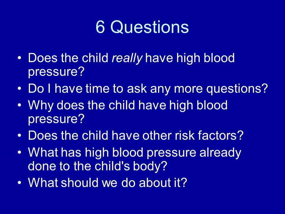 6 Questions Does the child really have high blood pressure.