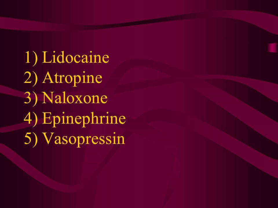1) Lidocaine 2) Atropine 3) Naloxone 4) Epinephrine 5) Vasopressin