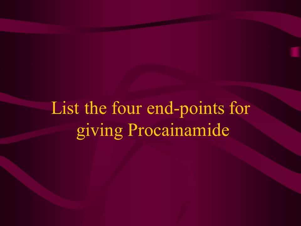 List the four end-points for giving Procainamide