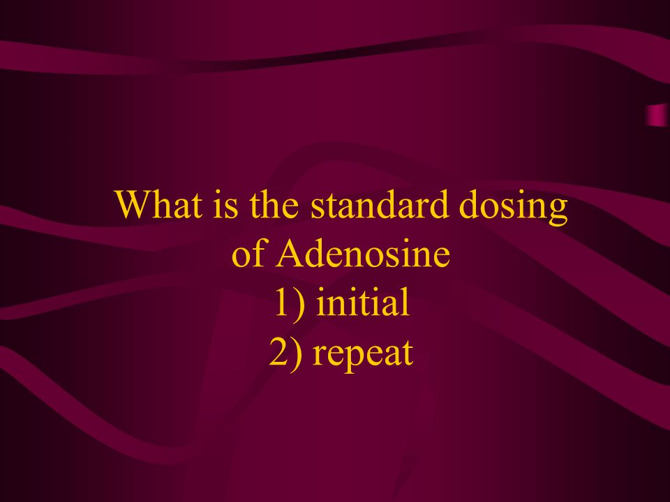 What is the standard dosing of Adenosine 1) initial 2) repeat