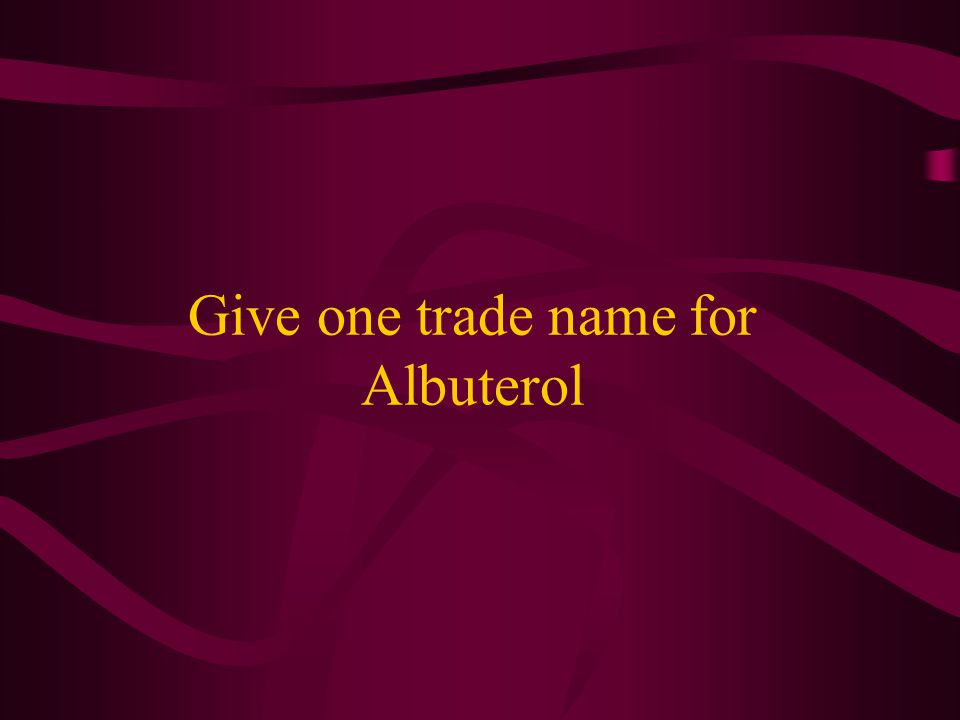 Give one trade name for Albuterol