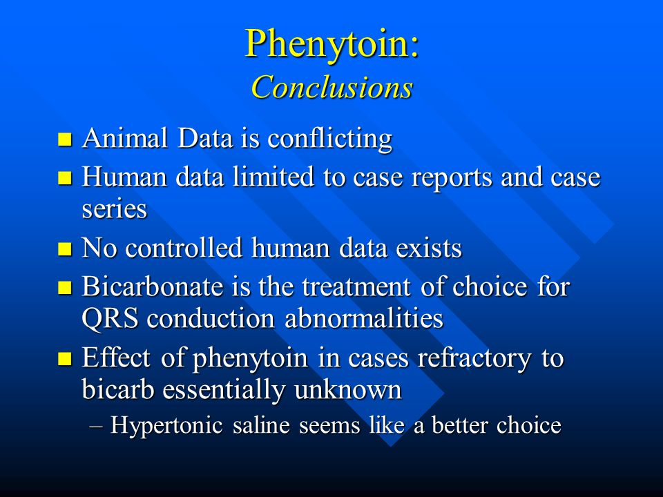 Phenytoin: Conclusions Animal Data is conflicting Animal Data is conflicting Human data limited to case reports and case series Human data limited to