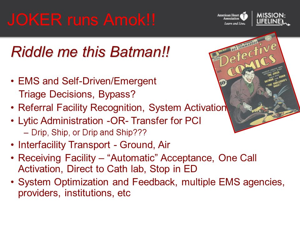 JOKER runs Amok!! Riddle me this Batman!! EMS and Self-Driven/Emergent Triage Decisions, Bypass? Referral Facility Recognition, System Activation Lyti