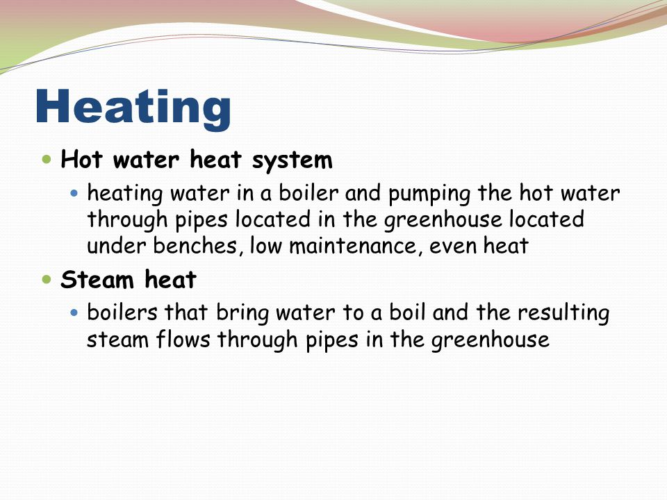 Heating Hot water heat system heating water in a boiler and pumping the hot water through pipes located in the greenhouse located under benches, low m