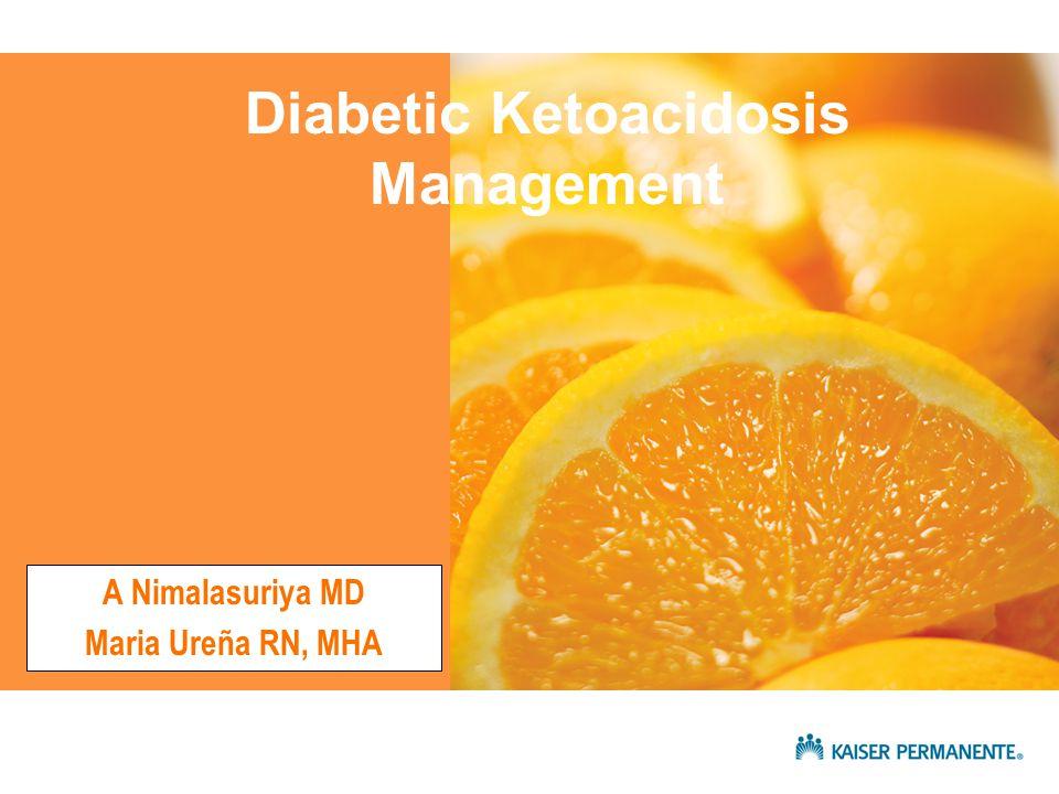 Presentation title SUB TITLE HERE A Nimalasuriya MD Maria Ureña RN, MHA Diabetic Ketoacidosis Management