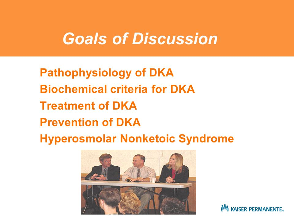 Goals of Discussion Pathophysiology of DKA Biochemical criteria for DKA Treatment of DKA Prevention of DKA Hyperosmolar Nonketoic Syndrome
