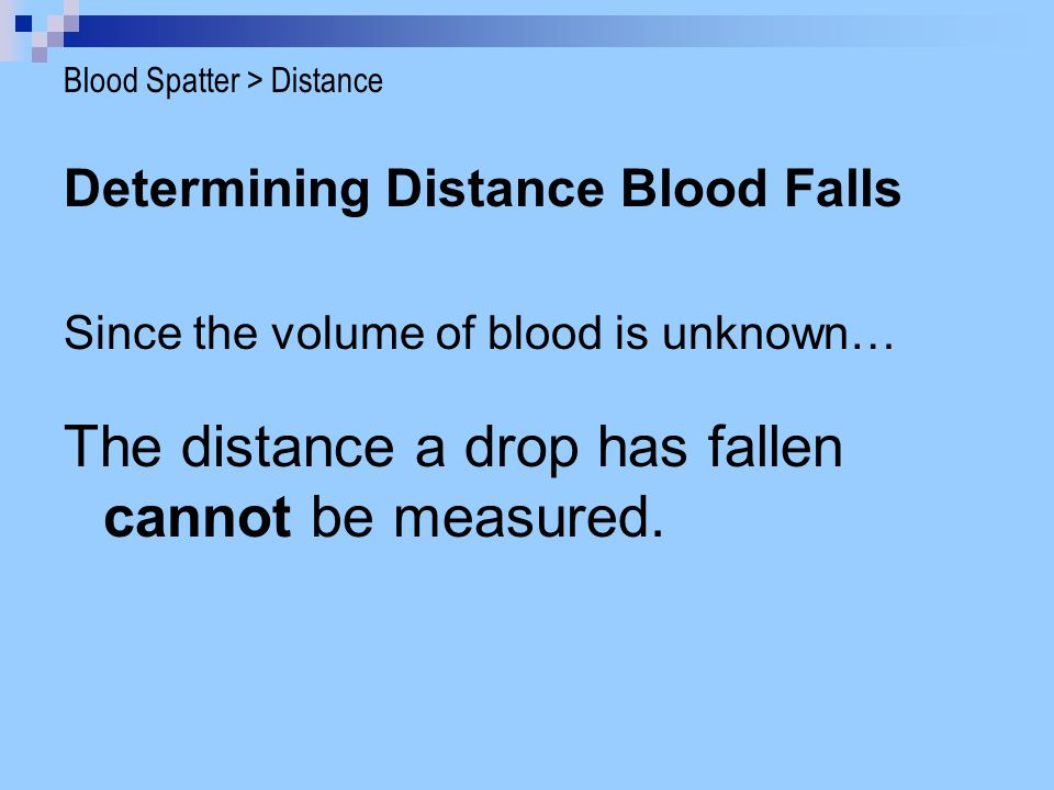 Effect of Surface  Smooth surface = smooth sphere  Rough surface may cause some splatter Blood Spatter