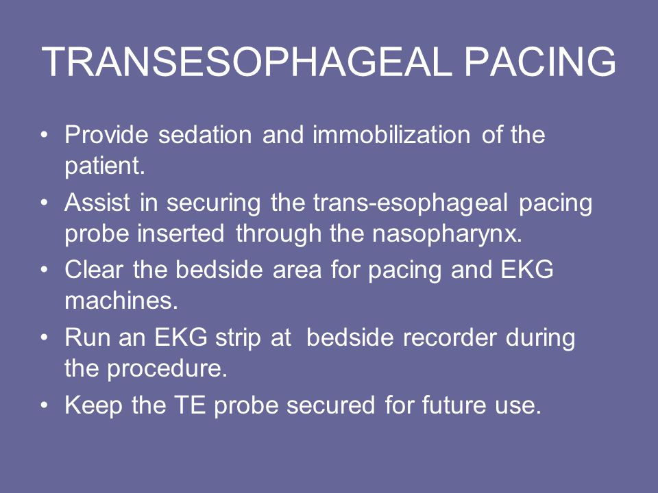 TRANSESOPHAGEAL PACING Provide sedation and immobilization of the patient.