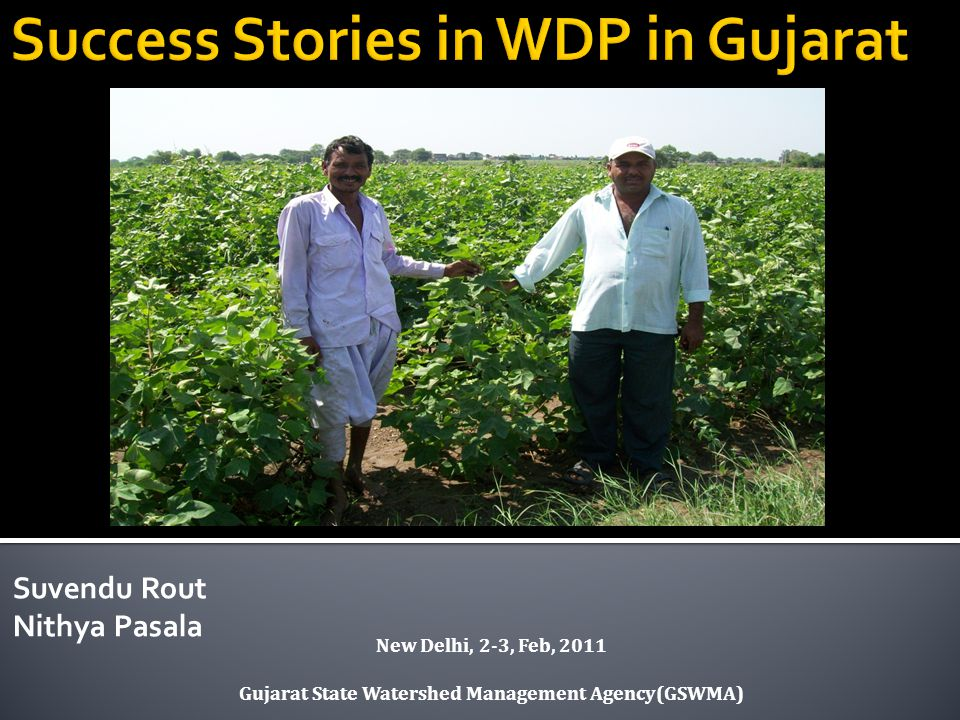 Suvendu Rout Nithya Pasala New Delhi, 2-3, Feb, 2011 Gujarat State Watershed Management Agency(GSWMA)