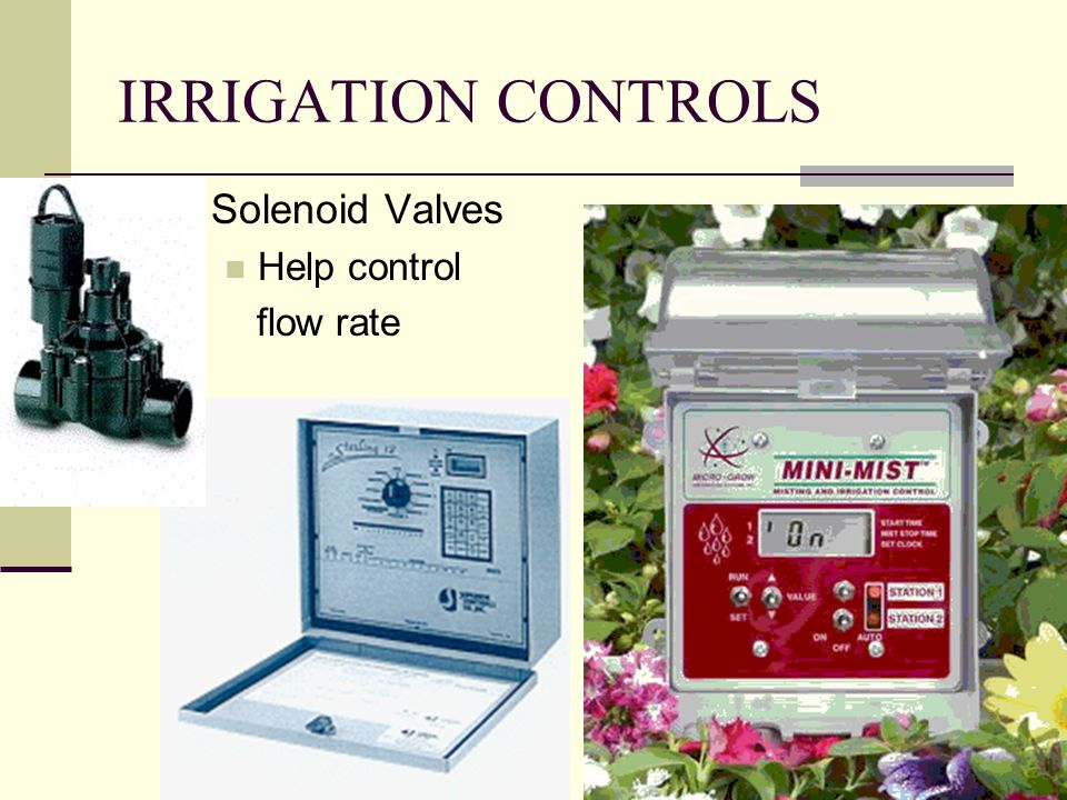 IRRIGATION CONTROLS Solenoid Valves Help control flow rate