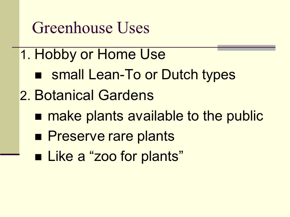 Greenhouse Uses 1. Hobby or Home Use small Lean-To or Dutch types 2.