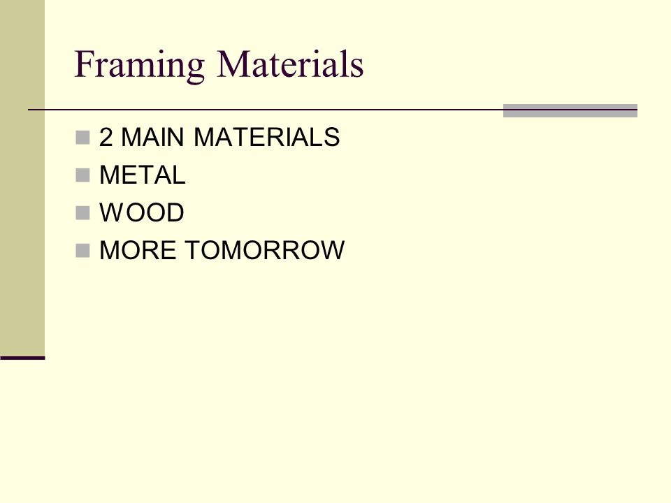 Framing Materials 2 MAIN MATERIALS METAL WOOD MORE TOMORROW
