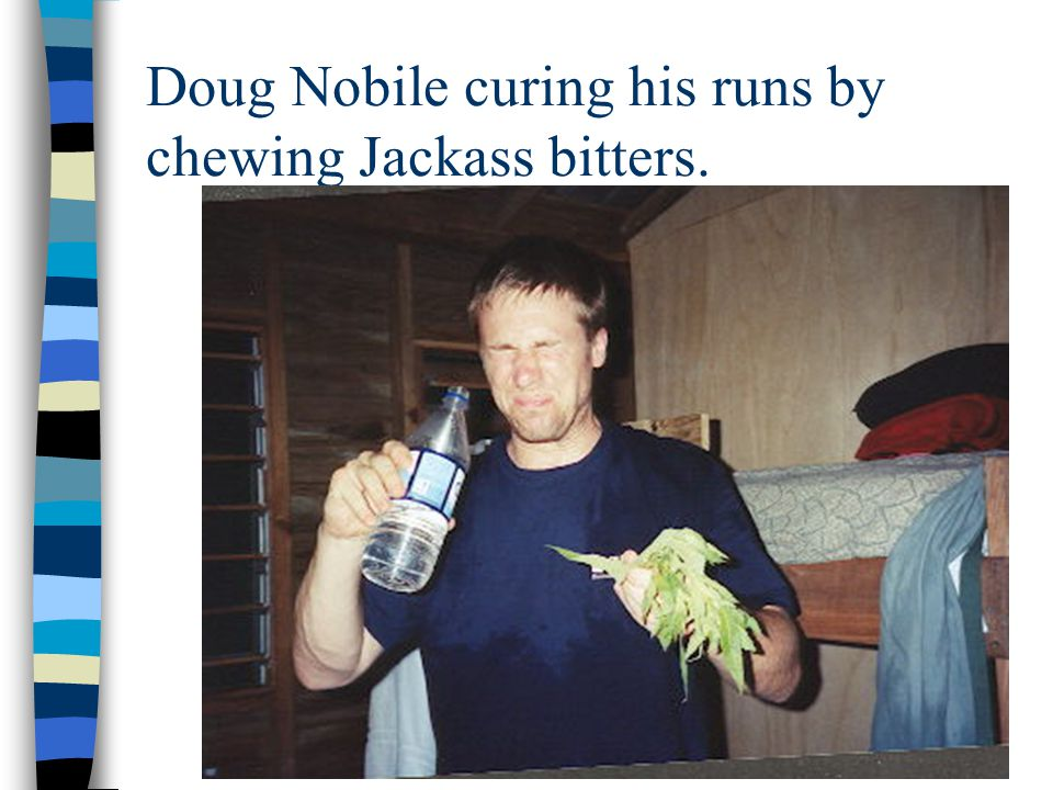 Doug Nobile curing his runs by chewing Jackass bitters.