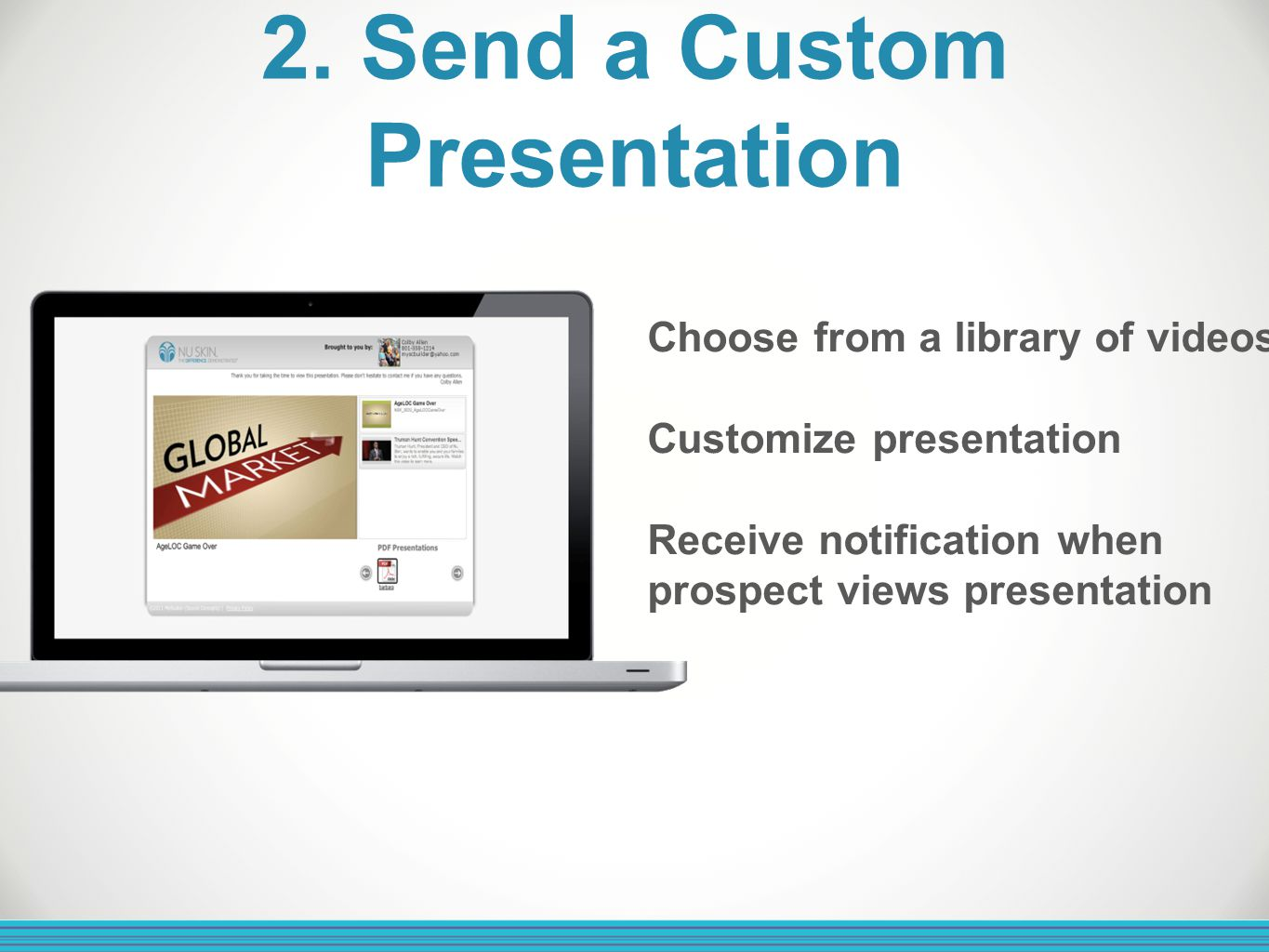 2. Send a Custom Presentation Choose from a library of videos Customize presentation Receive notification when prospect views presentation