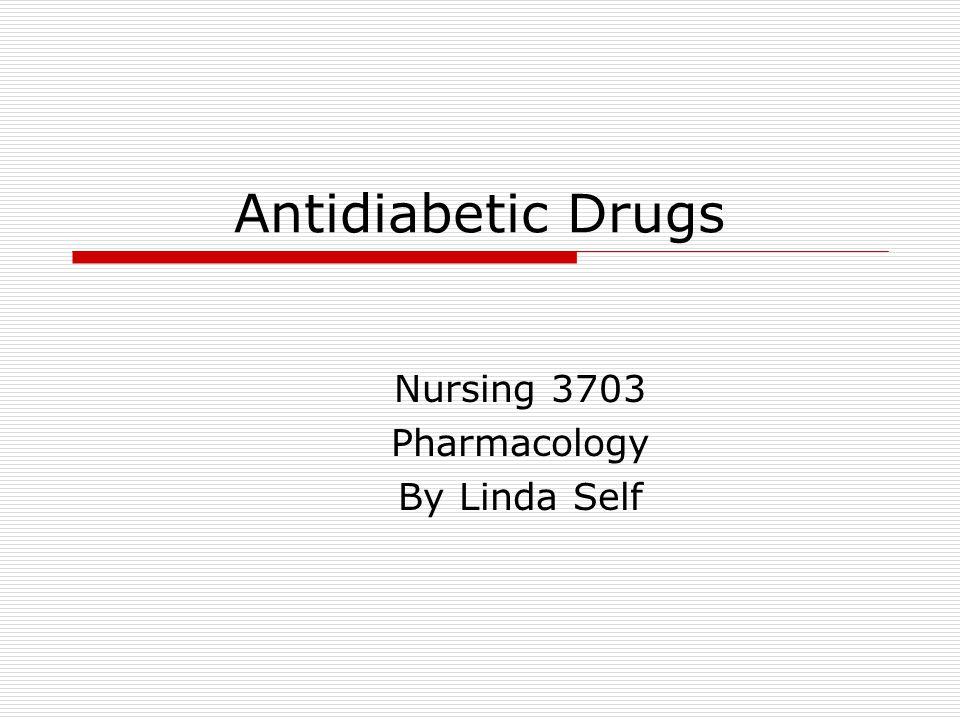 Antidiabetic Drugs Nursing 3703 Pharmacology By Linda Self