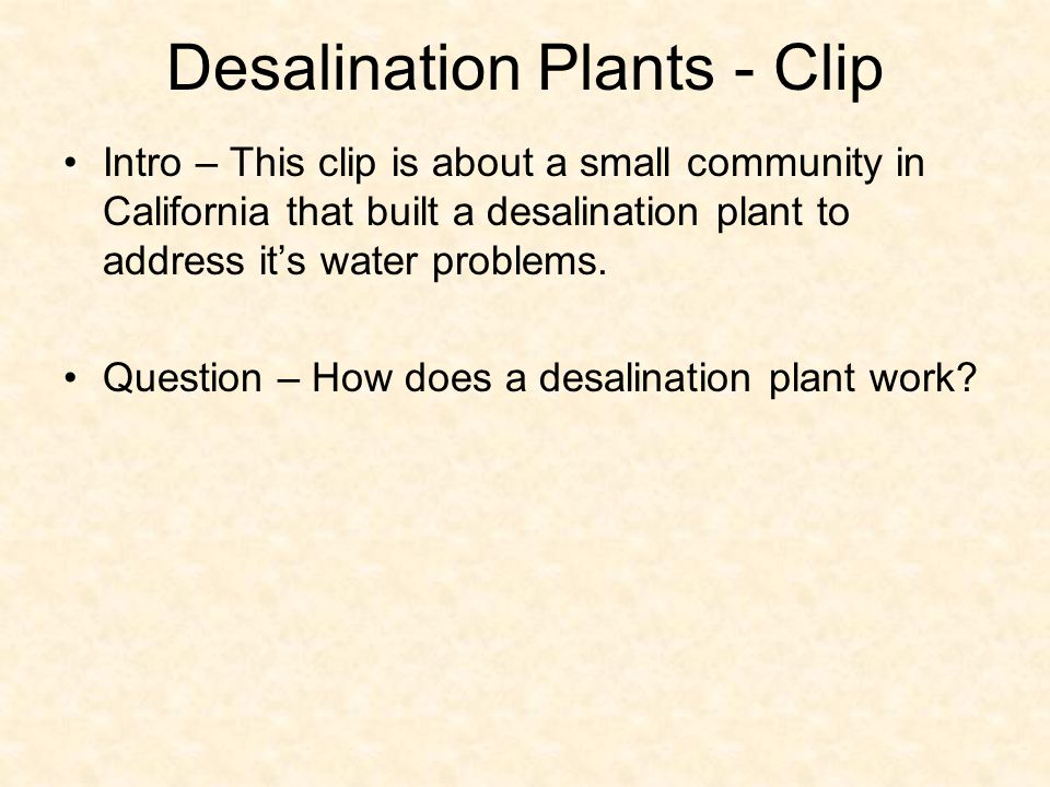 Desalination Plants - Clip Intro – This clip is about a small community in California that built a desalination plant to address it's water problems.