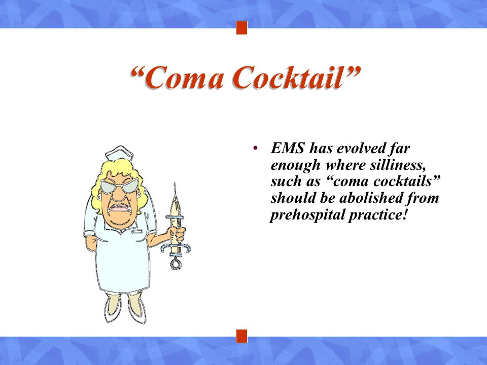 """""""Coma Cocktail"""" EMS has evolved far enough where silliness, such as """"coma cocktails"""" should be abolished from prehospital practice!"""