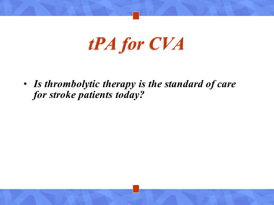 tPA for CVA Is thrombolytic therapy is the standard of care for stroke patients today?