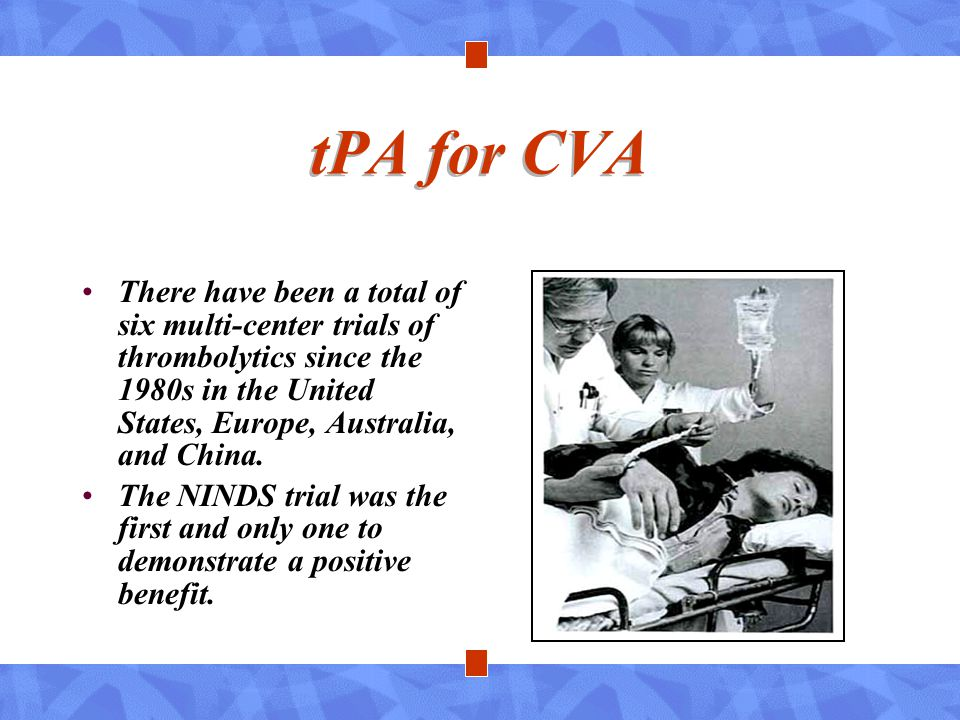 tPA for CVA There have been a total of six multi-center trials of thrombolytics since the 1980s in the United States, Europe, Australia, and China. Th