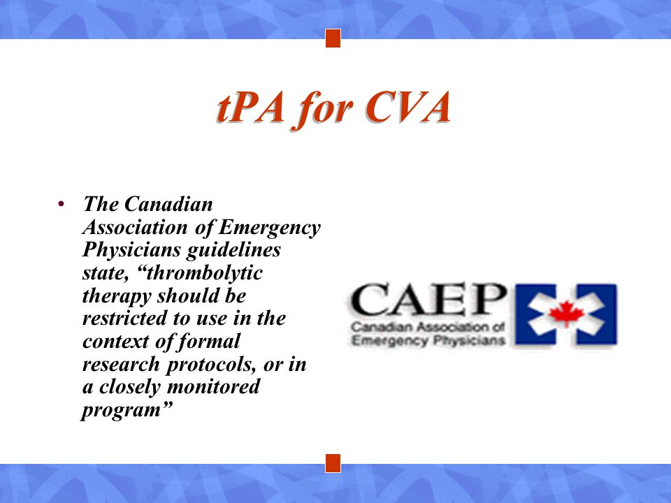 """tPA for CVA The Canadian Association of Emergency Physicians guidelines state, """"thrombolytic therapy should be restricted to use in the context of for"""