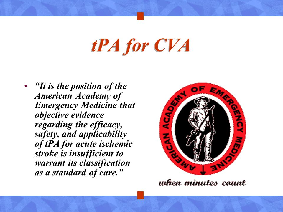 """tPA for CVA """"It is the position of the American Academy of Emergency Medicine that objective evidence regarding the efficacy, safety, and applicabilit"""