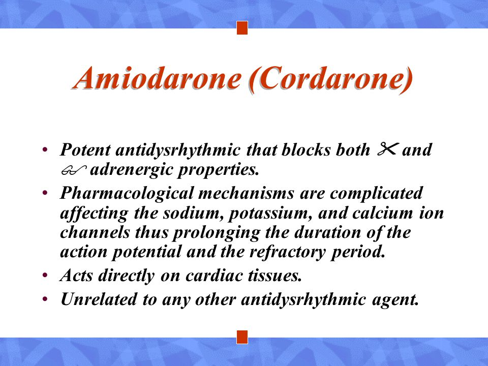Amiodarone (Cordarone) Potent antidysrhythmic that blocks both  and  adrenergic properties. Pharmacological mechanisms are complicated affecting the