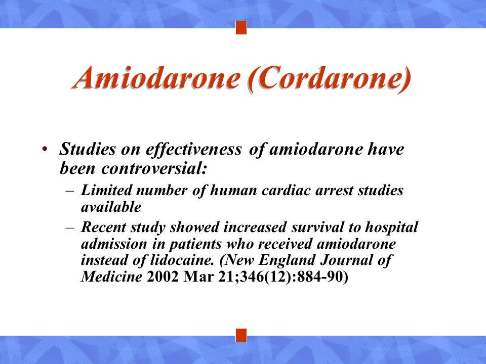 Amiodarone (Cordarone) Studies on effectiveness of amiodarone have been controversial: –Limited number of human cardiac arrest studies available –Rece