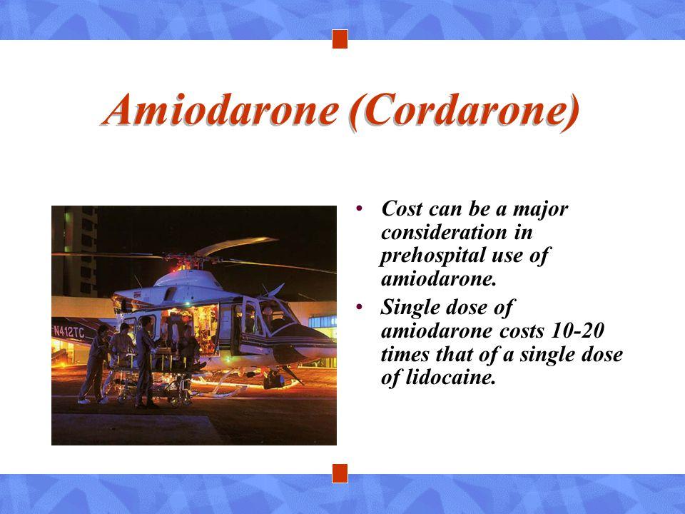 Amiodarone (Cordarone) Cost can be a major consideration in prehospital use of amiodarone. Single dose of amiodarone costs 10-20 times that of a singl