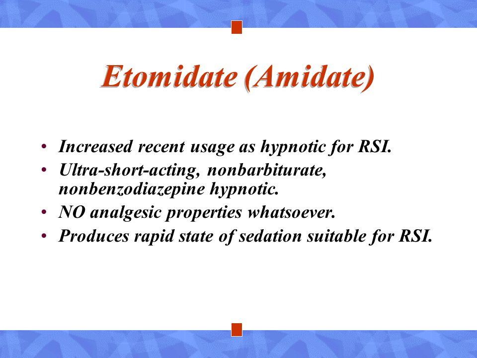 Etomidate (Amidate) Increased recent usage as hypnotic for RSI. Ultra-short-acting, nonbarbiturate, nonbenzodiazepine hypnotic. NO analgesic propertie