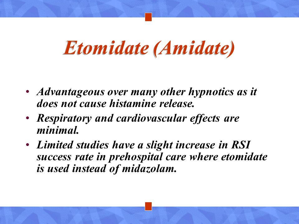 Etomidate (Amidate) Advantageous over many other hypnotics as it does not cause histamine release. Respiratory and cardiovascular effects are minimal.
