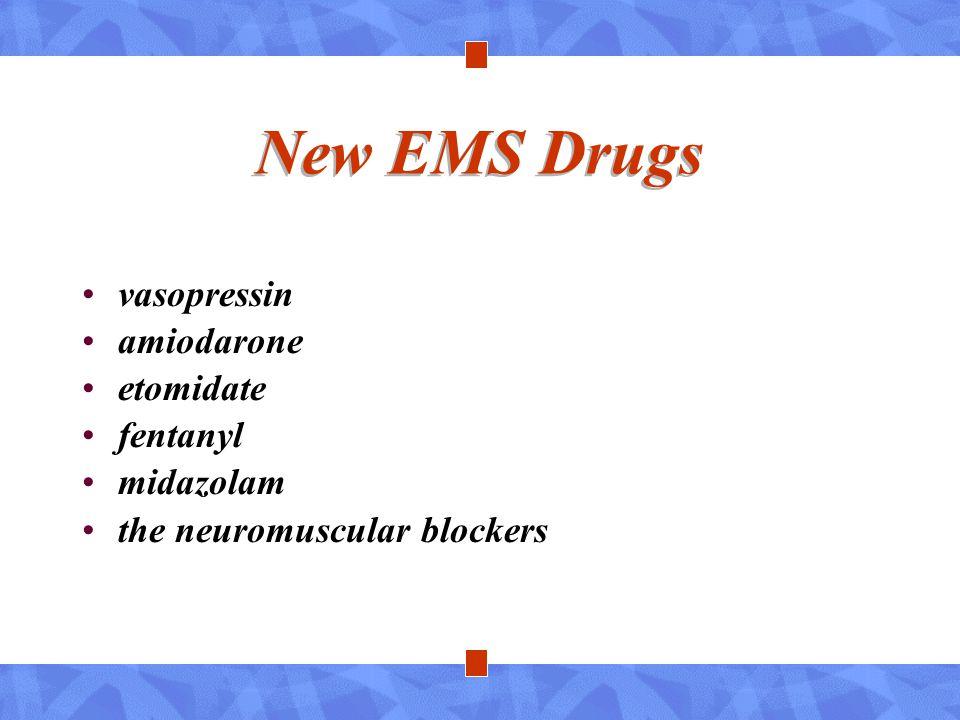 New EMS Drugs vasopressin amiodarone etomidate fentanyl midazolam the neuromuscular blockers